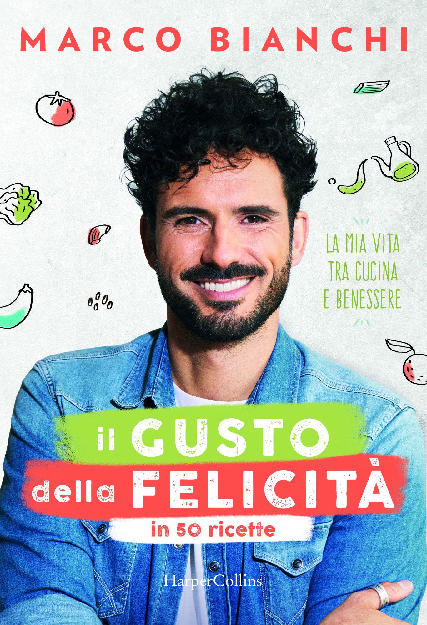 Marco Bianchi: Il gusto della felicità in 50 ricette